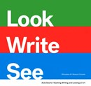 Look, Write, See: Activities for Teaching Writing and Looking at Art