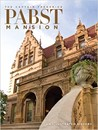 The Captain Frederick Pabst Mansion: An Illustrated History