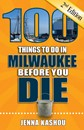 100 Things to Do in Milwaukee Before You Die, 2nd Edition