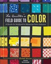 The Quilter's Field Guide to Color: A Hands-On Workbook for Mastering Fabric Sel