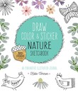 Draw, Color and Sticker Nature Sketchbook
