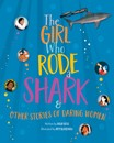 The Girl Who Rode a Shark : And Other Stories of Daring Women